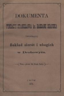 Dokumenta Fundacyi Stanisława hr. Habdank Skarbka tworzącej Zakład sierót i ubogich w Drohowyżu