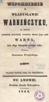 Wspomnienie o Władysławie Warneńczyku, na obchód czwartej stoletniej rocznicy skonu jego pod Warną dnia 10go listopada 1444go roku przez Stanisława Przyłęckiego