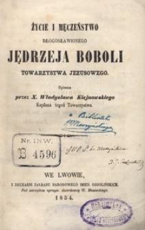 Życie i męczeństwo błogosławionego Jędrzeja Boboli, Towarzystwa Jezusowego opisane przez Władysława Kiejnowskiego, Kapłana tegoż Towarzystwa