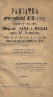 Pamiątka uroczystości 400-letniej rocznicy śmierci Błogosł. Jana z Dukli zakonu OO. Bernardynów, odbytej we Lwowie i w innych klasztornych kościołach r. 1884