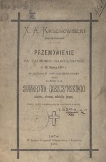 Przemówienie na żałobnem nabożeństwie d. 15. Marca 1876 r. w kościele archikatedralnym odbytem za duszę ś.p. Seweryna Goszczyńskiego, żołnierza, wieszcza, miłośnika ojczyzny