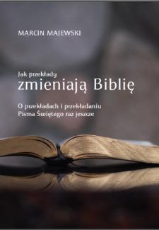 Jak przekłady zmieniają Biblię. O teorii i praktyce tłumaczenia Pisma Świętego.- Wyd. 2 popr.