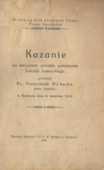 Kazanie na uroczystość pamiątki poświęcenia kościoła bystrzyckiego, powiedział Ks. Franciszek Michejda, pastor nawiejski, w Bystrzycy dnia 24 września 1916