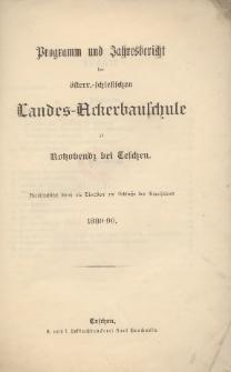Programm und Jahresbericht der österr.-schlesischen Landes-Ackerbauschule zu Kotzobendz bei Teschen, 1889/90