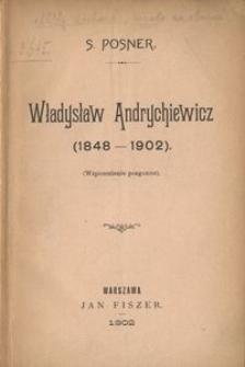 Władysław Andrychiewicz (1848-1902) (Wspomnienia pozgonne)