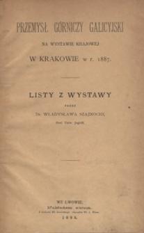 Przemysł górniczy galicyjski na wystawie krajowej w Krakowie w r. 1887. Listy z wystawy