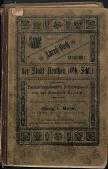 Adreß-Buch der Stadt Beuthen O.S. einschliesslich des Verwaltungsbezirks Schwarzwald und der Gemeinde Rossberg. 1899 und 1900