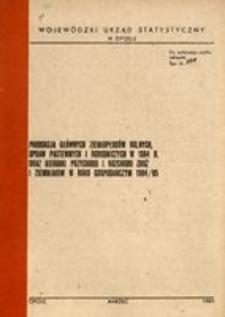 Produkcja głównych ziemiopłodów rolnych, upraw pastewnych i ogrodniczych w 1984 r. oraz kierunki przychodu i rozchodu zbóż i ziemniaków w roku gospodarczym 1984/85