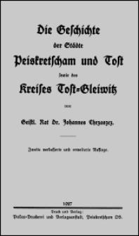 Die Geschichte der Städte Peiskretscham und Tost sowie des Kreises Tost-Gleiwitz. - 2. verb. und erw. Aufl.