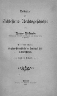 Beiträge zu Schlesiens Rechtsgeschichte. H. 3. Bergbau-Vorrechte in der Herrschaft Pless in Oberschlesien. Teil 1