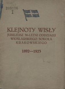 Klejnoty Wisły. Jubileusz 30-letni Oddziału Wioślarskiego Sokoła Krakowskiego : 1892-1923