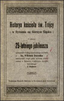 Historya kościoła św. Trójcy w Bytomiu na Górnym Śląsku : z okazyi 25-letniego jubileuszu