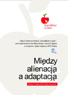 """Między alienacją a adaptacją. Polacy w wieku 50+ wobec internetu. Raport otwarcia Koalicji """"Dojrz@łość w sieci"""""""