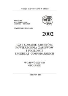 Użytkowanie gruntów, powierzchnia zasiewów i pogłowie zwierząt gospodarskich. Województwo opolskie