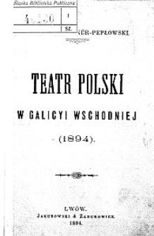 Teatr polski w Galicyi Wschodniej (1894)
