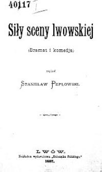 Siły sceny lwowskiej. (Dramat i komedja)