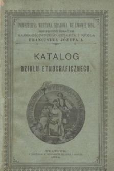 Katalog działu etnograficznego. Powszechna Wystawa Krajowa we Lwowie 1894 r.