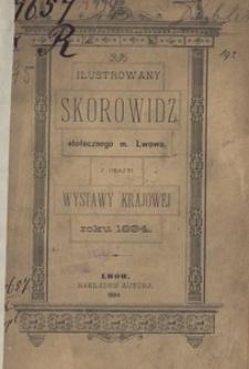Ilustrowany skorowidz stołecznego miasta Lwowa z okazyi Powszechnej Wystawy Krajowej roku 1894