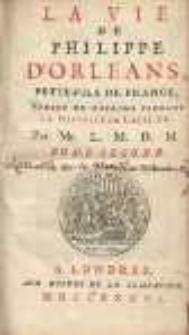 La vie de Philippe D'Orleans, petit-fils de France, Regent du royaume pendant la minorité de Louis XV. Par Mr. L.M.D.M. Tome second