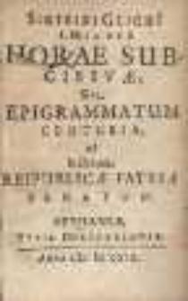 Sigfridi Glichi[i] a Milziz Horae Subcisivae, sive Epigrammatum centuria ad inclytum Reipublicae Patriae Senatum