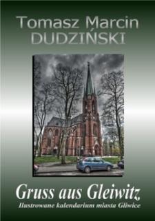 Gruss aus Gleiwitz. Ilustrowane kalendarium miasta Gliwice