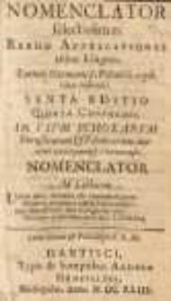 Nomenclator selectissimas rerum apellationes tribus linguis, Latina, Germanica, Polonica, explicatas indicans. Sexta editio, quinquæ conformis. In vsvm scholarvm Borussicarum et Polonicarum, maxime vero Gymnasij Thoruniensis.