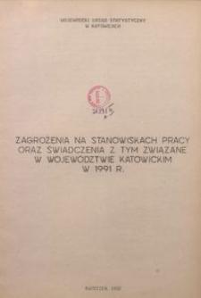 Zagrożenia na stanowiskach pracy oraz świadczenia z tym związane w województwie katowickim w 1991 r.