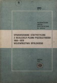 Sprawozdanie statystyczne z realizacji planu pięcioletniego 1966-1970 województwa opolskiego