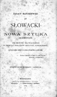 Słowacki i nowa sztuka (modernizm) : twórczość Słowackiego w świetle pogladów estetyki nowoczesnej : studyum krytyczno - porównawcze