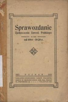 Sprawozdanie Zjednoczenia Zawod. Polskiego. Za lata od 1914-1920 r.