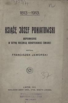 Książę Józef Poniatowski. Wspomnienie w setną rocznicę bohaterskiej śmierci. 1813-1913