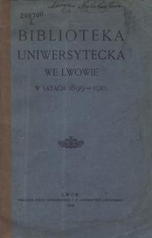 Biblioteka Uniwersytecka we Lwowie w latach 1899-1910