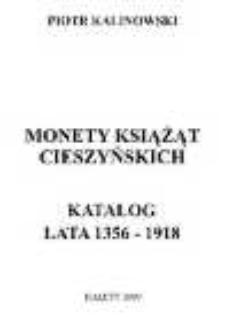 Monety książąt cieszyńskich. Katalog : lata 1356-1918