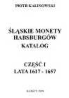 Śląskie monety Habsburgów. Katalog. Część I: lata 1617-1657