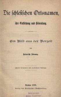 Die schlesischen Ortsnamen, ihre Entstehung und Bedeutung. Ein Bild aus der Vorzeit. - Zweite vermehrte und verbesserte Auflage