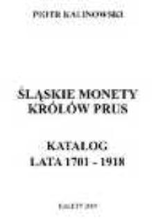 Śląskie monety królów Prus. Kkatalog : lata 1701-1918