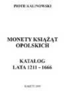 Monety książąt opolskich. Katalog : lata 1211-1666