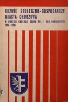 Rozwój społeczno gospodarczy miasta Chorzowa w okresie kadencji sejmu PRL i rad narodowych 1965-1968