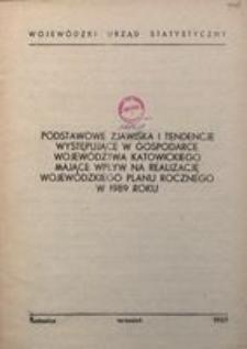 Podstawowe zjawiska i tendencje występujące w gospodarce województwa katowickiego mające wpływ na realizację wojewódzkiego plany rocznego w 1989 roku