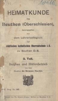 Heimatkunde von Beuthen (Oberschlesien). 3. Teil. Bergbau und Hüttenbetrieb