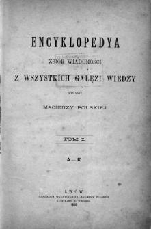 Encyklopedyja. Zbiór wiadomości z wszystkich gałęzi wiedzy. T.1